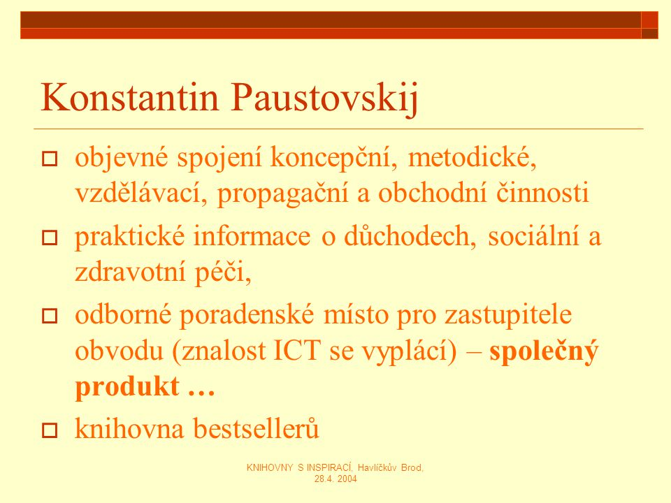 KNIHOVNY S INSPIRACÍ, Havlíčkův Brod, 28.4. 2004 Konstantin Paustovskij  objevné spojení koncepční, metodické, vzdělávací, propagační a obchodní činn