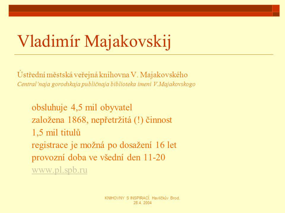 KNIHOVNY S INSPIRACÍ, Havlíčkův Brod, 28.4. 2004 Vladimír Majakovskij Ústřední městská veřejná knihovna V. Majakovského Central'naja gorodskaja publič