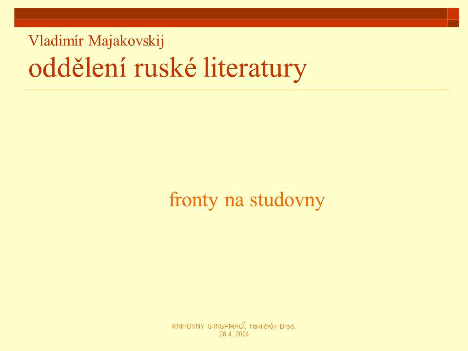 KNIHOVNY S INSPIRACÍ, Havlíčkův Brod, 28.4. 2004 Vladimír Majakovskij oddělení ruské literatury fronty na studovny