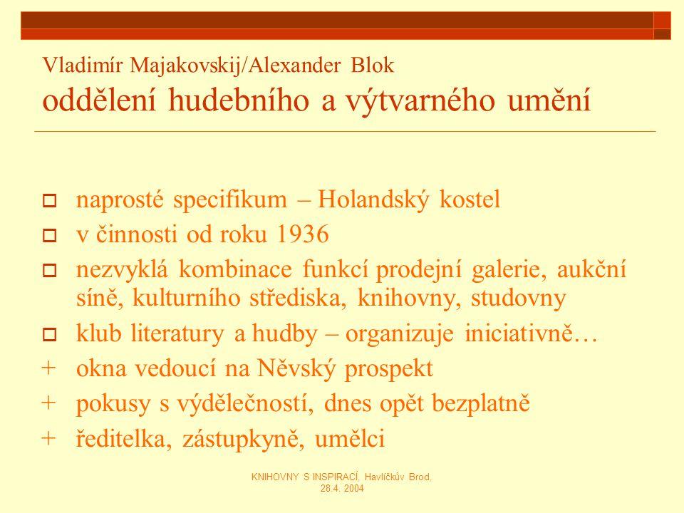 KNIHOVNY S INSPIRACÍ, Havlíčkův Brod, 28.4. 2004 Vladimír Majakovskij/Alexander Blok oddělení hudebního a výtvarného umění  naprosté specifikum – Hol