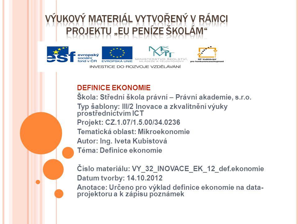 DEFINICE EKONOMIE Škola: Střední škola právní – Právní akademie, s.r.o. Typ šablony: III/2 Inovace a zkvalitnění výuky prostřednictvím ICT Projekt: CZ