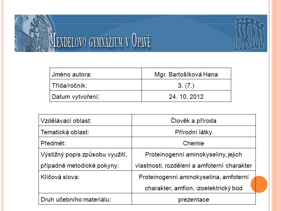 Jméno autora:Mgr. Bartošíková Hana Třída/ročník:3. (7.) Datum vytvoření:24. 10. 2012 Vzdělávací oblast:Člověk a příroda Tematická oblast: Přírodní lát