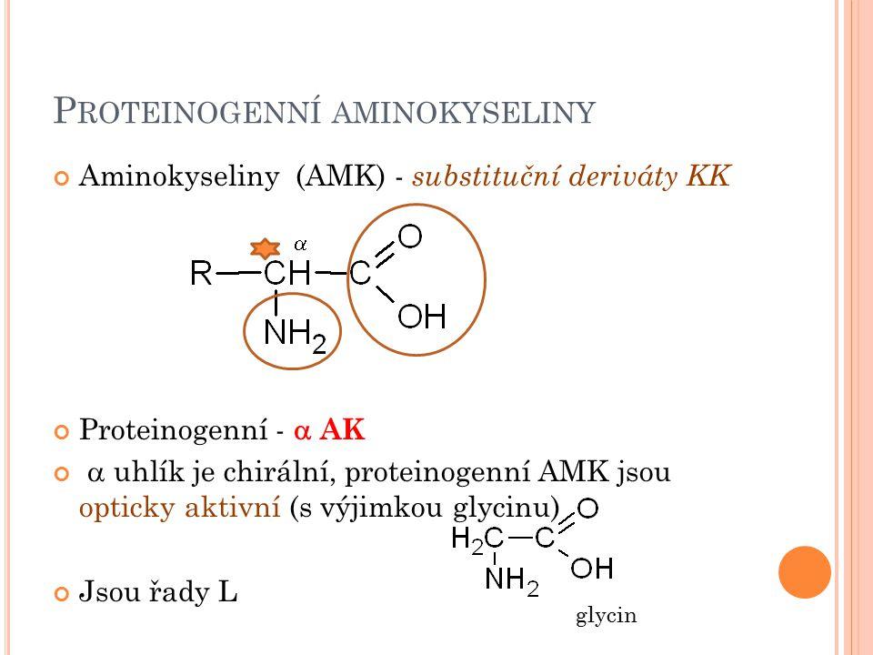 P ROTEINOGENNÍ AMINOKYSELINY Aminokyseliny (AMK) - substituční deriváty KK Proteinogenní -  AK  uhlík je chirální, proteinogenní AMK jsou opticky ak