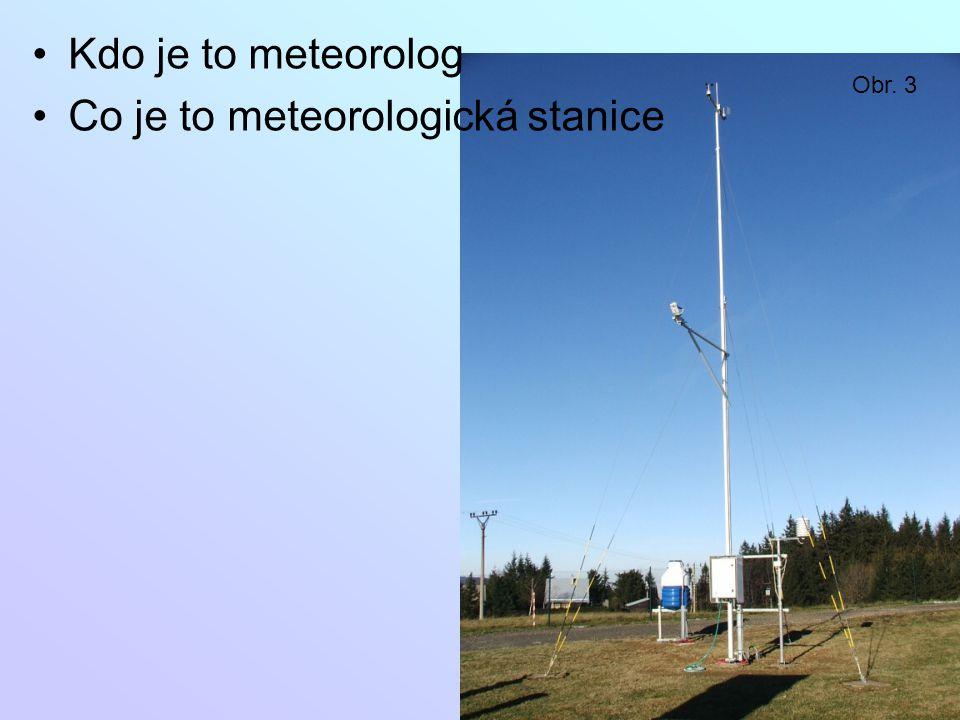 Kdo je to meteorolog Co je to meteorologická stanice Obr. 3