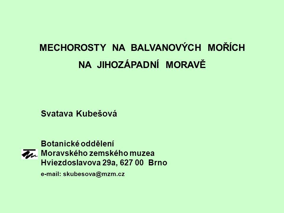 MECHOROSTY NA BALVANOVÝCH MOŘÍCH NA JIHOZÁPADNÍ MORAVĚ Svatava Kubešová Botanické oddělení Moravského zemského muzea Hviezdoslavova 29a, 627 00 Brno e