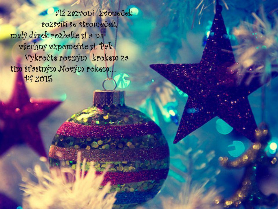 Až zazvoní zvone č ek rozsvítí se strome č ek, malý dárek rozbalte si a na všechny vzpome ň te si.