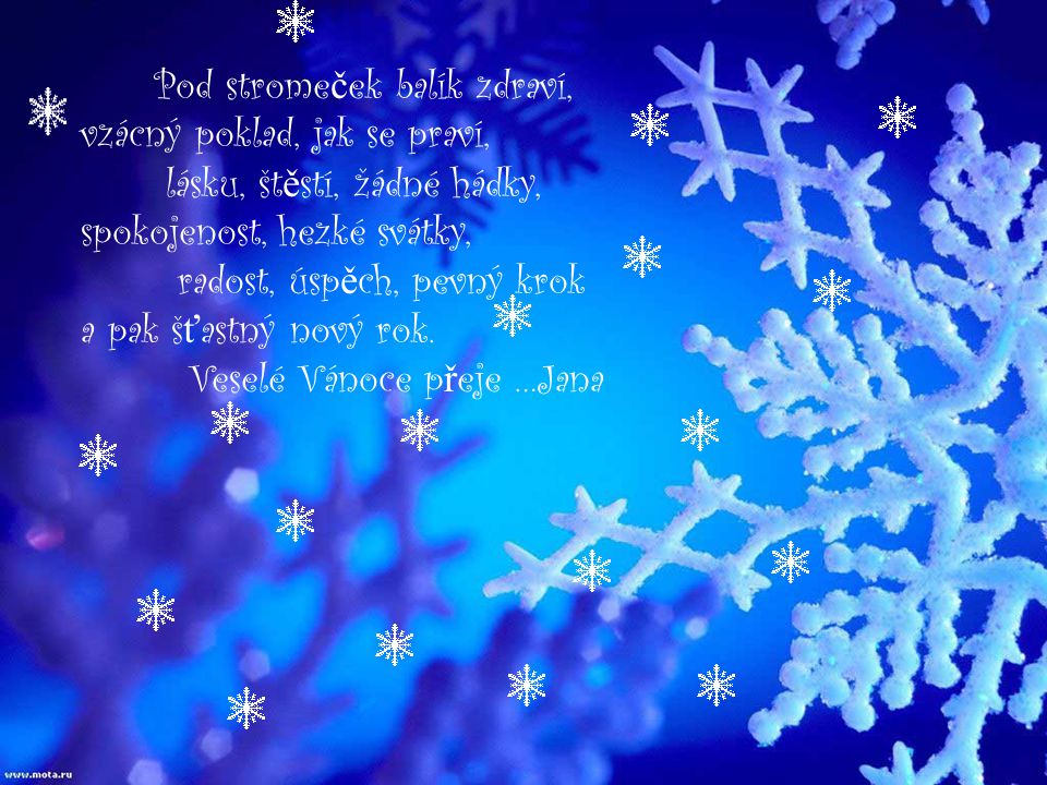 Pod strome č ek balík zdraví, vzácný poklad, jak se praví, lásku, št ě stí, žádné hádky, spokojenost, hezké svátky, radost, úsp ě ch, pevný krok a pak š ť astný nový rok.