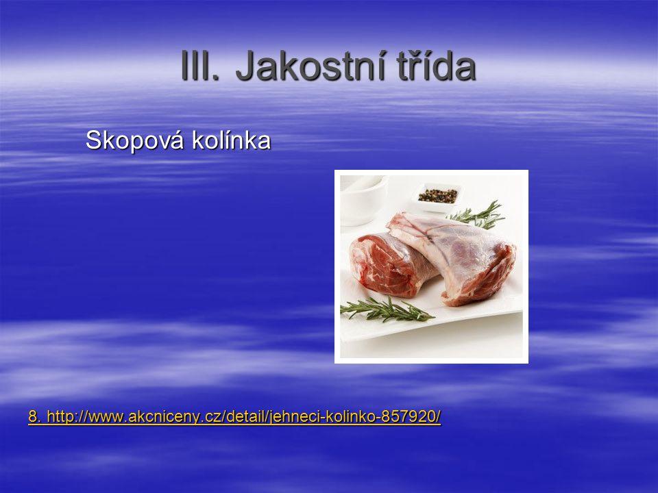 III. Jakostní třída Skopová kolínka Skopová kolínka 8. http://www.akcniceny.cz/detail/jehneci-kolinko-857920/ 8. http://www.akcniceny.cz/detail/jehnec