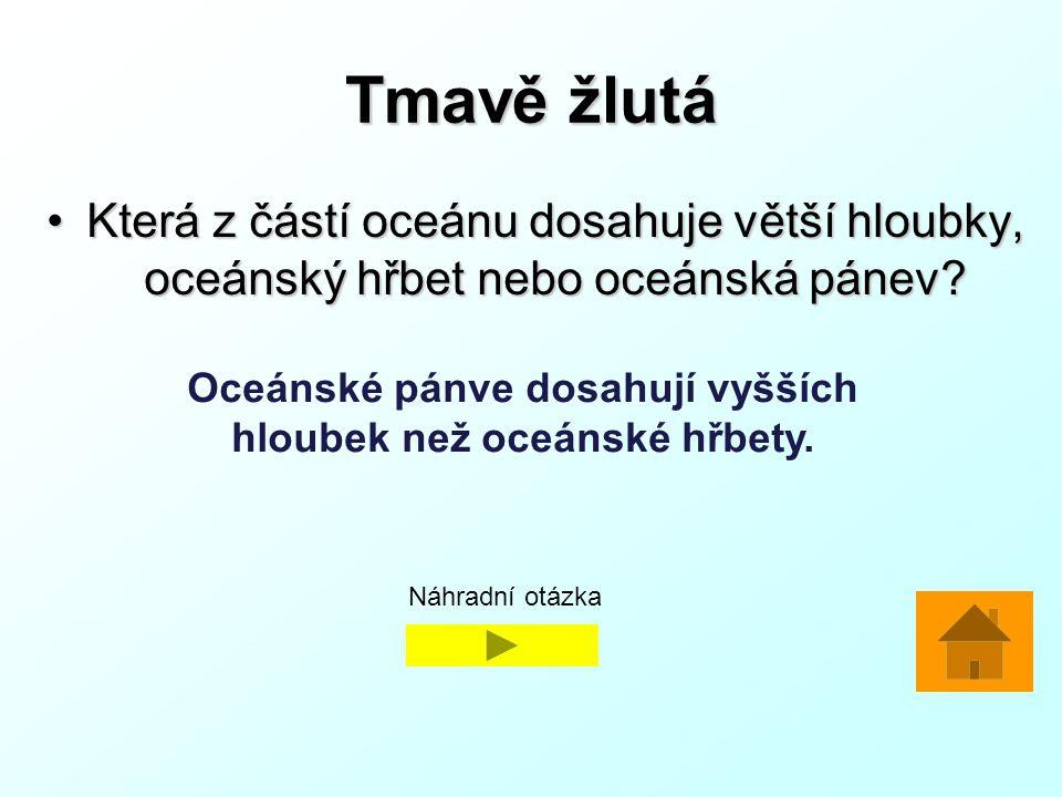 Tmavě žlutá Která z částí oceánu dosahuje větší hloubky, oceánský hřbet nebo oceánská pánev?Která z částí oceánu dosahuje větší hloubky, oceánský hřbet nebo oceánská pánev.