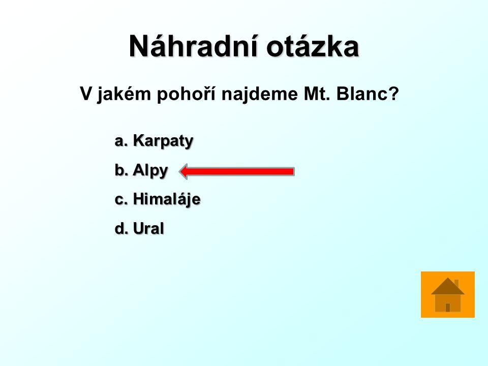 Náhradní otázka V jakém pohoří najdeme Mt. Blanc? a.Karpaty b.Alpy c.Himaláje d.Ural