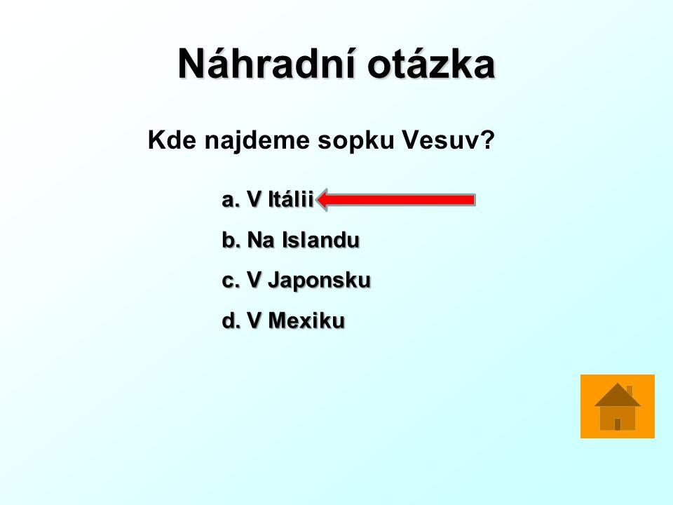 Náhradní otázka Kde najdeme sopku Vesuv? a.V Itálii b.Na Islandu c.V Japonsku d.V Mexiku