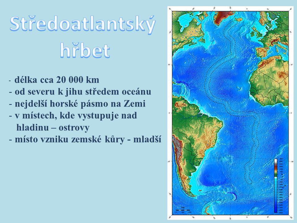 - délka cca 20 000 km - od severu k jihu středem oceánu - nejdelší horské pásmo na Zemi - v místech, kde vystupuje nad hladinu – ostrovy - místo vznik