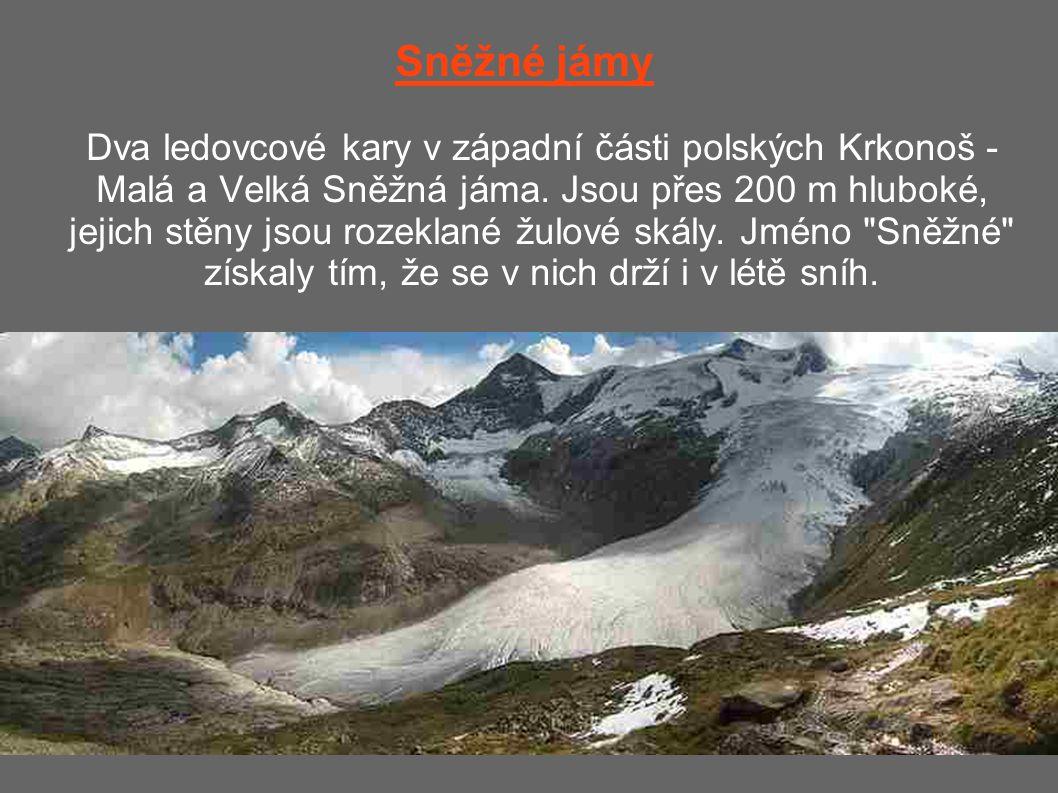 Sněžné jámy Dva ledovcové kary v západní části polských Krkonoš - Malá a Velká Sněžná jáma. Jsou přes 200 m hluboké, jejich stěny jsou rozeklané žulov