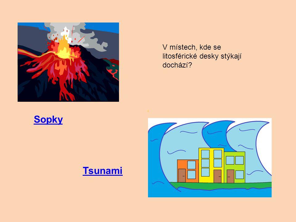 V místech, kde se litosférické desky stýkají dochází? Sopky Tsunami