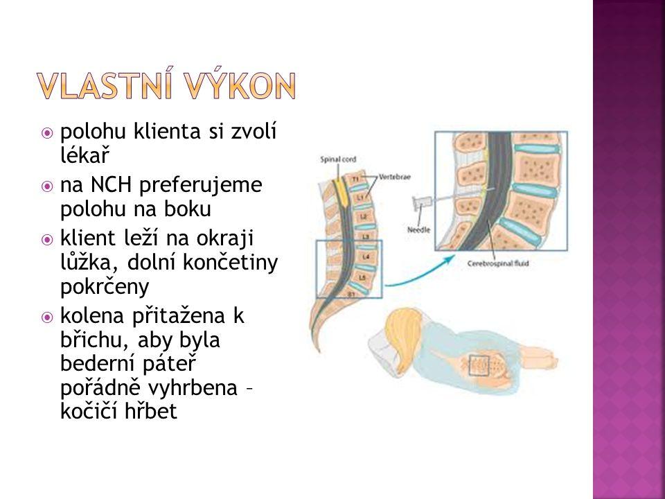  polohu klienta si zvolí lékař  na NCH preferujeme polohu na boku  klient leží na okraji lůžka, dolní končetiny pokrčeny  kolena přitažena k břichu, aby byla bederní páteř pořádně vyhrbena – kočičí hřbet