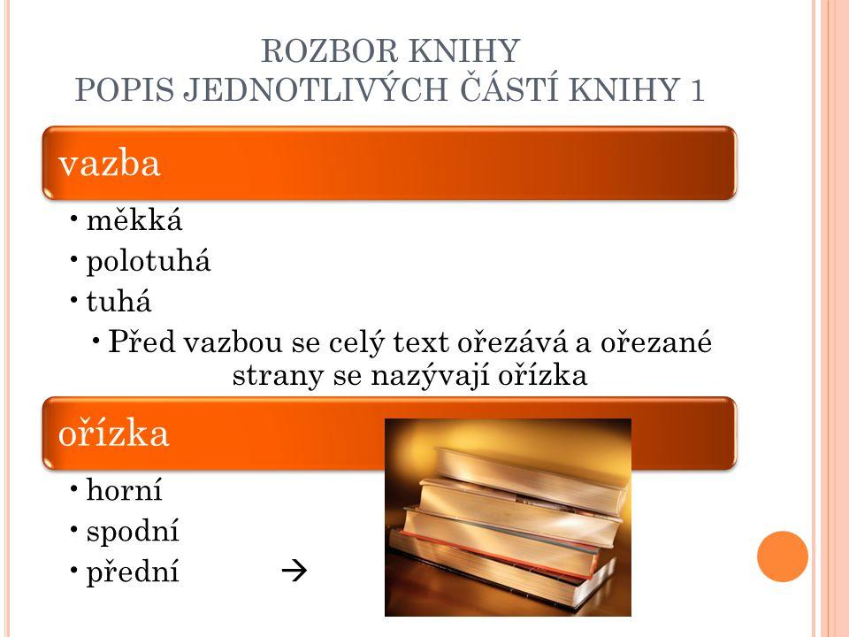 ROZBOR KNIHY POPIS JEDNOTLIVÝCH ČÁSTÍ KNIHY 1 vazba měkká polotuhá tuhá Před vazbou se celý text ořezává a ořezané strany se nazývají ořízka ořízka ho