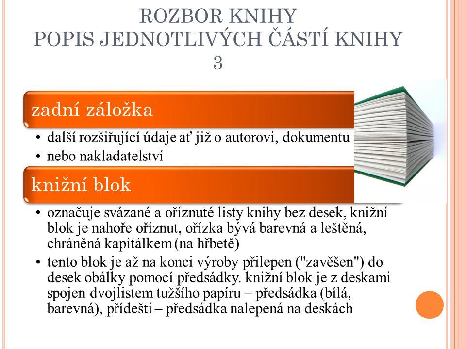 ROZBOR KNIHY POPIS JEDNOTLIVÝCH ČÁSTÍ KNIHY 3 zadní záložka další rozšiřující údaje ať již o autorovi, dokumentu nebo nakladatelství knižní blok označ