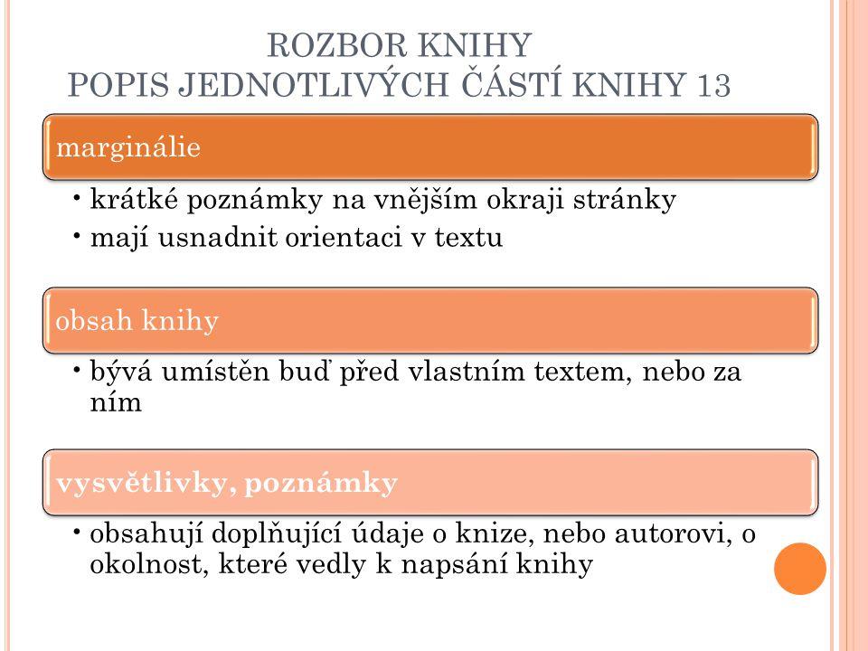 ROZBOR KNIHY POPIS JEDNOTLIVÝCH ČÁSTÍ KNIHY 13 marginálie krátké poznámky na vnějším okraji stránky mají usnadnit orientaci v textu obsah knihy bývá u
