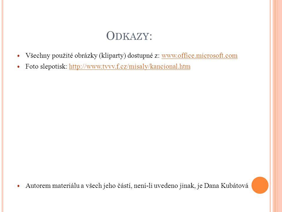 O DKAZY : Všechny použité obrázky (kliparty) dostupné z: www.office.microsoft.comwww.office.microsoft.com Foto slepotisk: http://www.tvvv.f.cz/misaly/