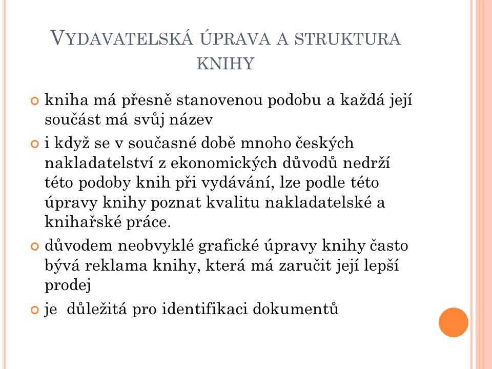 V YDAVATELSKÁ ÚPRAVA A STRUKTURA KNIHY kniha má přesně stanovenou podobu a každá její součást má svůj název i když se v současné době mnoho českých na