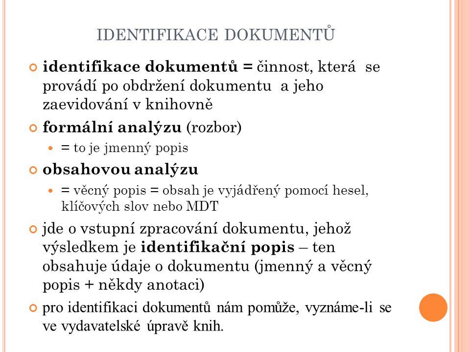 IDENTIFIKACE DOKUMENTŮ identifikace dokumentů = činnost, která se provádí po obdržení dokumentu a jeho zaevidování v knihovně formální analýzu (rozbor