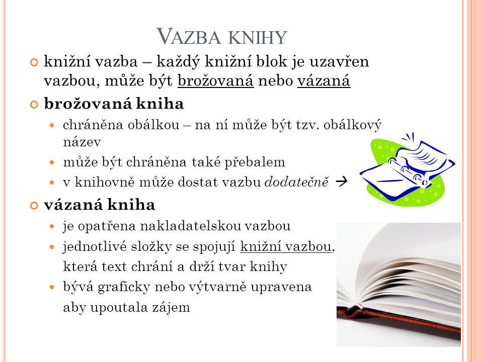 V AZBA KNIHY knižní vazba – každý knižní blok je uzavřen vazbou, může být brožovaná nebo vázaná brožovaná kniha chráněna obálkou – na ní může být tzv.