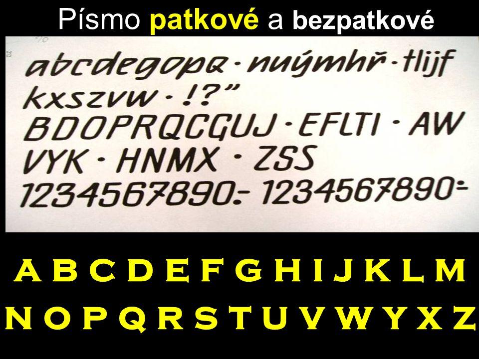 Písmo patkové a bezpatkové A a b c d e f g h i j k l m n o p q r s t u v w y x z