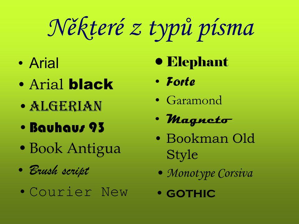 Některé z typů písma Arial Arial black algerian Bauhaus 93 Book Antigua Brush script Courier New Elephant Forte Garamond Magneto Bookman Old Style Mon