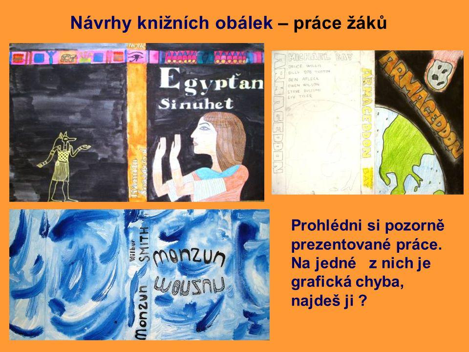 Návrhy knižních obálek – práce žáků Prohlédni si pozorně prezentované práce. Na jedné z nich je grafická chyba, najdeš ji ?