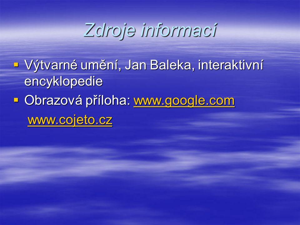 Zdroje informací  Výtvarné umění, Jan Baleka, interaktivní encyklopedie  Obrazová příloha: www.google.com www.google.com www.cojeto.cz www.cojeto.cz