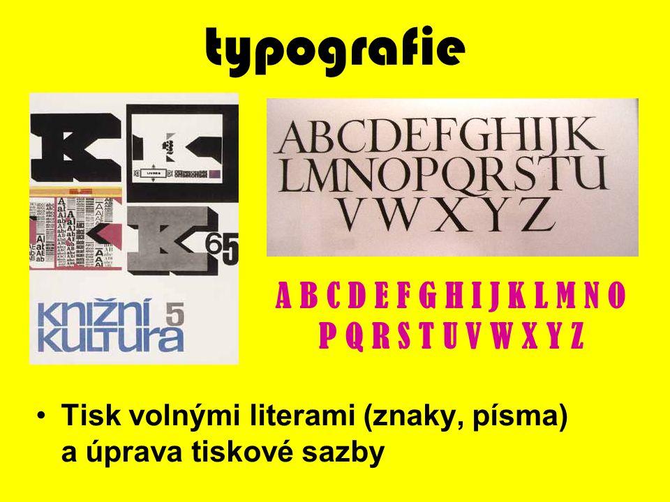 typografie Tisk volnými literami (znaky, písma) a úprava tiskové sazby A B C D E F G H I J K L M N O P Q R S T U V W X Y Z
