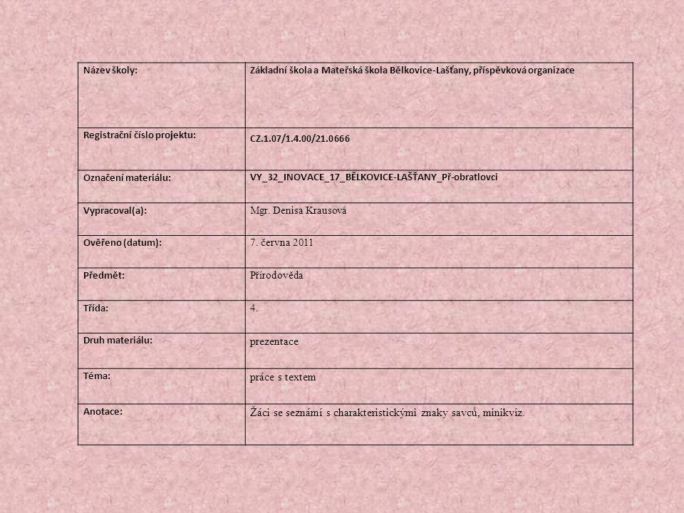 Název školy:Základní škola a Mateřská škola Bělkovice-Lašťany, příspěvková organizace Registrační číslo projektu: CZ.1.07/1.4.00/21.0666 Označení materiálu: VY_32_INOVACE_17_BĚLKOVICE-LAŠŤANY_Př-obratlovci Vypracoval(a): Mgr.