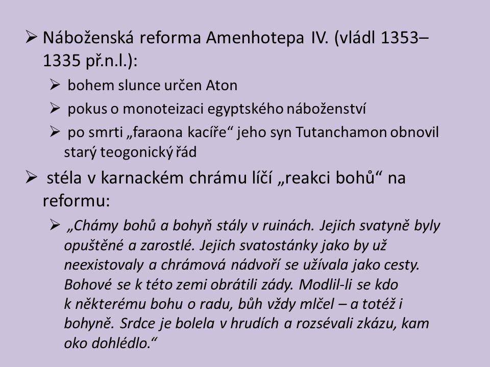 """ Náboženská reforma Amenhotepa IV. (vládl 1353– 1335 př.n.l.):  bohem slunce určen Aton  pokus o monoteizaci egyptského náboženství  po smrti """"far"""