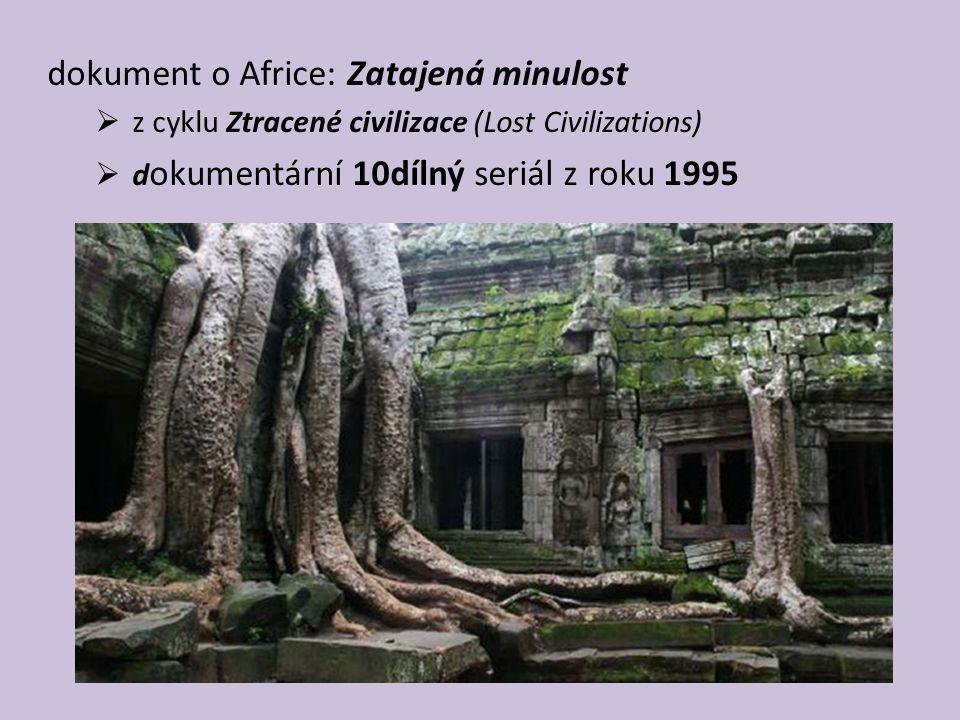dokument o Africe: Zatajená minulost  z cyklu Ztracené civilizace (Lost Civilizations)  d okumentární 10dílný seriál z roku 1995