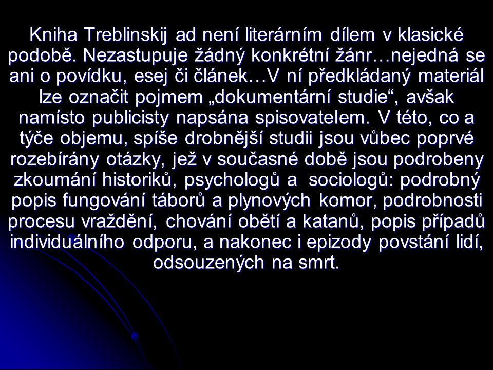 Kniha Treblinskij ad není literárním dílem v klasické podobě. Nezastupuje žádný konkrétní žánr…nejedná se ani o povídku, esej či článek…V ní předkláda