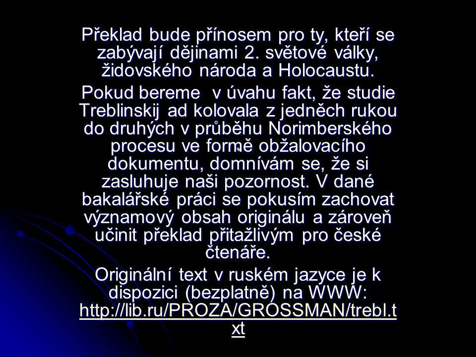 . Překlad bude přínosem pro ty, kteří se zabývají dějinami 2. světové války, židovského národa a Holocaustu. Pokud bereme v úvahu fakt, že studie Treb