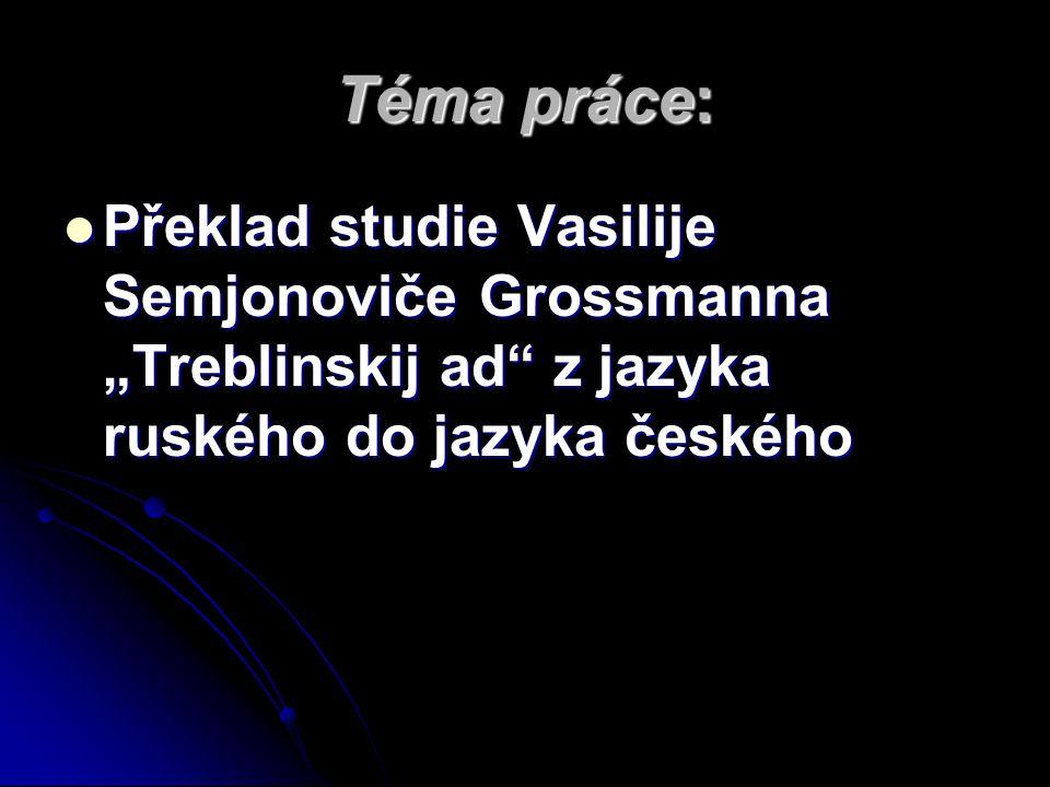 """Téma práce: Překlad studie Vasilije Semjonoviče Grossmanna """"Treblinskij ad"""" z jazyka ruského do jazyka českého Překlad studie Vasilije Semjonoviče Gro"""