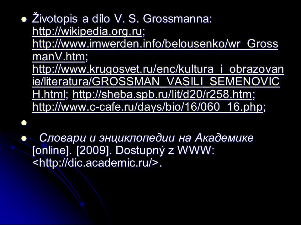 Životopis a dílo V. S. Grossmanna: http://wikipedia.org.ru; http://www.imwerden.info/belousenko/wr_Gross manV.htm; http://www.krugosvet.ru/enc/kultura