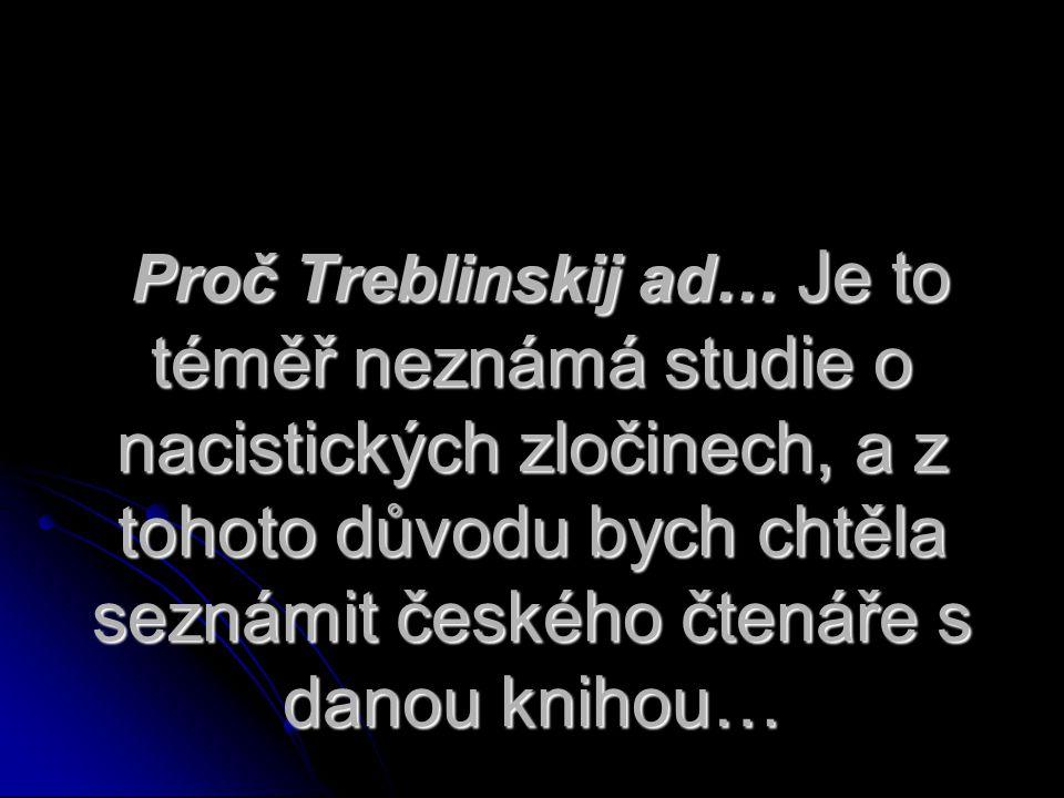Proč Treblinskij ad… Je to téměř neznámá studie o nacistických zločinech, a z tohoto důvodu bych chtěla seznámit českého čtenáře s danou knihou… Proč