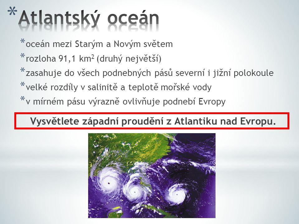 * má velmi členité pobřeží * středem se táhne Středoatlantský hřbet * nad hladinu vystupuje ostrovem ……Island, který se vyznačuje aktivní sopečnou činností Vyjmenujte teplé a studené proudy Atlantiku.