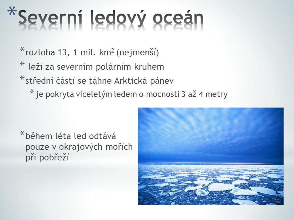 * rozloha 13, 1 mil. km 2 (nejmenší) * leží za severním polárním kruhem * střední částí se táhne Arktická pánev * je pokryta víceletým ledem o mocnost