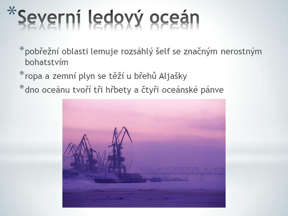 * pobřežní oblasti lemuje rozsáhlý šelf se značným nerostným bohatstvím * ropa a zemní plyn se těží u břehů Aljašky * dno oceánu tvoří tři hřbety a čt