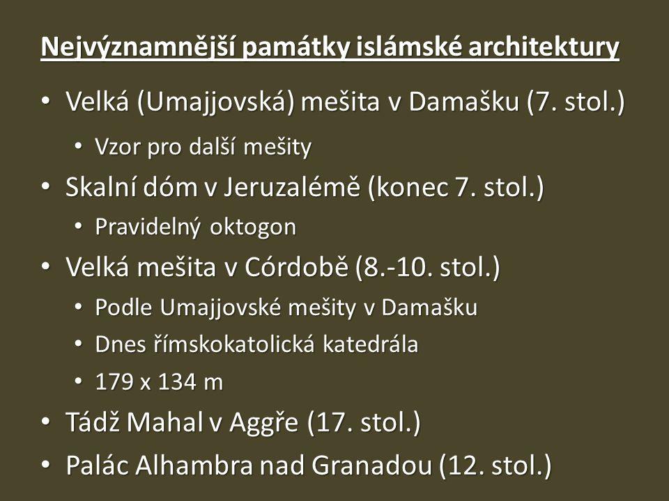 Nejvýznamnější památky islámské architektury Velká (Umajjovská) mešita v Damašku (7. stol.) Velká (Umajjovská) mešita v Damašku (7. stol.) Vzor pro da