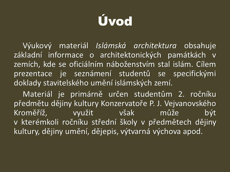 Úvod Výukový materiál Islámská architektura obsahuje základní informace o architektonických památkách v zemích, kde se oficiálním náboženstvím stal is