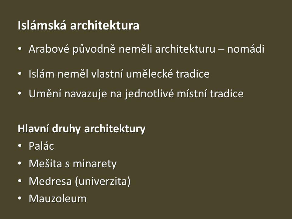 Islámská architektura Arabové původně neměli architekturu – nomádi Arabové původně neměli architekturu – nomádi Islám neměl vlastní umělecké tradice I