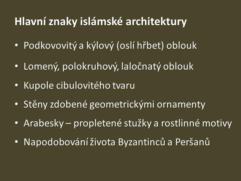 Hlavní znaky islámské architektury Podkovovitý a kýlový (oslí hřbet) oblouk Podkovovitý a kýlový (oslí hřbet) oblouk Lomený, polokruhový, laločnatý ob