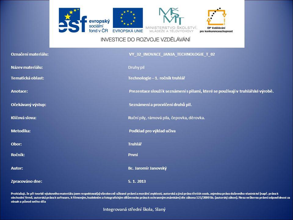 Označení materiálu: VY_32_INOVACE_JANJA_TECHNOLOGIE_T_02 Název materiálu:Druhy pil Tematická oblast:Technologie – 1.
