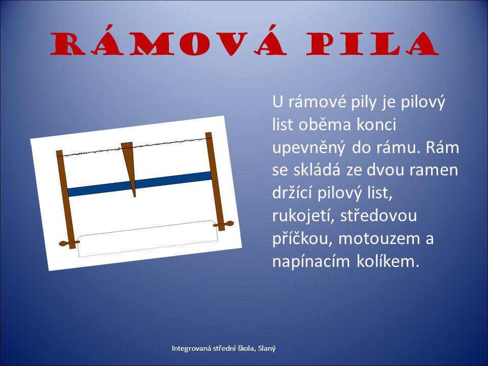 Rámová pila U rámové pily je pilový list oběma konci upevněný do rámu.
