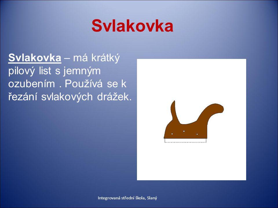 Svlakovka Svlakovka – má krátký pilový list s jemným ozubením.