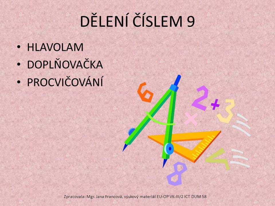 Vypočítej a vylušti tajenku 9:9= 54:9= 63:9= 81:9= 27:9= 18:9= 90:9= 45:9= 36:9= 72:9= 63:7= 56:8= 60:6= 40:8= 36:6= Zpracovala: Mgr.
